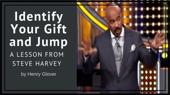 Identify Your Gift and Jump: A Lesson from Steve Harvey